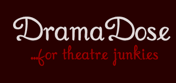 DramaDose...for theatre junkies